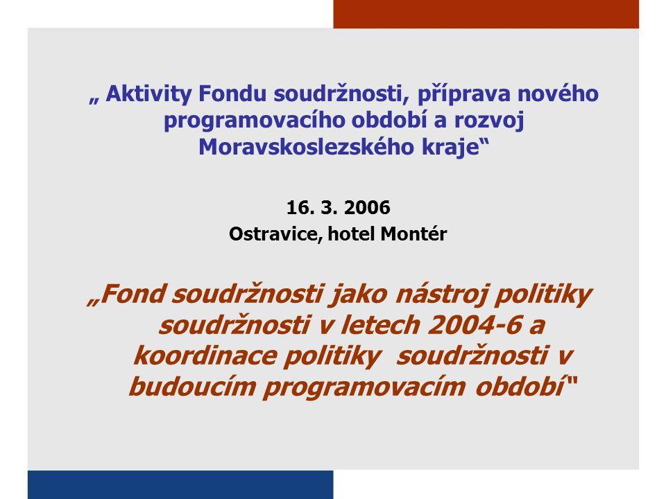 """"""" Aktivity Fondu soudržnosti, příprava nového programovacího období a rozvoj Moravskoslezského kraje 16."""