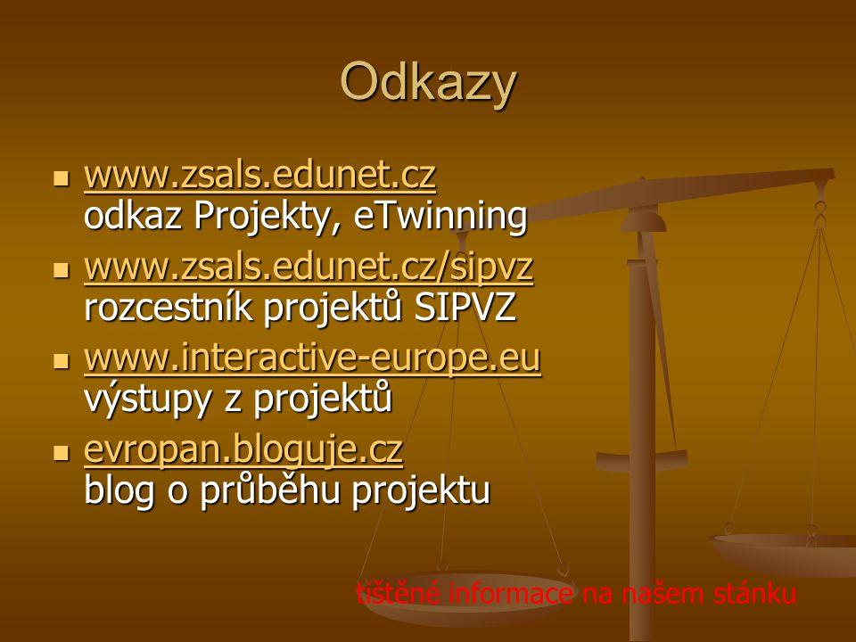 Odkazy www.zsals.edunet.cz odkaz Projekty, eTwinning www.zsals.edunet.cz odkaz Projekty, eTwinning www.zsals.edunet.cz www.zsals.edunet.cz/sipvz rozcestník projektů SIPVZ www.zsals.edunet.cz/sipvz rozcestník projektů SIPVZ www.zsals.edunet.cz/sipvz www.interactive-europe.eu výstupy z projektů www.interactive-europe.eu výstupy z projektů www.interactive-europe.eu evropan.bloguje.cz blog o průběhu projektu evropan.bloguje.cz blog o průběhu projektu evropan.bloguje.cz tištěné informace na našem stánku