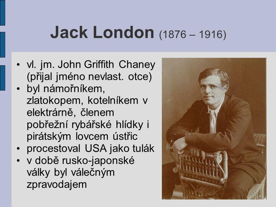 Jack London (1876 – 1916) vl. jm. John Griffith Chaney (přijal jméno nevlast. otce) byl námořníkem, zlatokopem, kotelníkem v elektrárně, členem pobřež