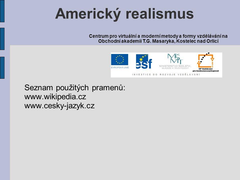 Seznam použitých pramenů: www.wikipedia.cz www.cesky-jazyk.cz Americký realismus Centrum pro virtuální a moderní metody a formy vzdělávání na Obchodní
