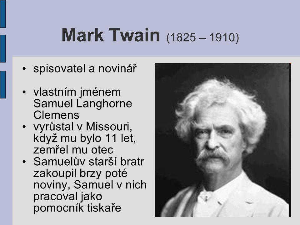 Mark Twain (1825 – 1910) spisovatel a novin á ř vlastn í m jm é nem Samuel Langhorne Clemens vyrůstal v Missouri, když mu bylo 11 let, zemřel mu otec