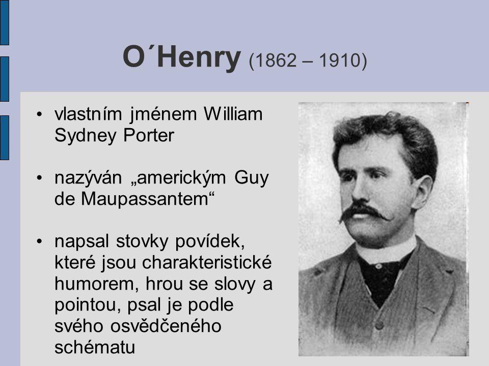"""O´Henry (1862 – 1910) vlastním jménem William Sydney Porter nazýván """"americkým Guy de Maupassantem"""" napsal stovky povídek, které jsou charakteristické"""
