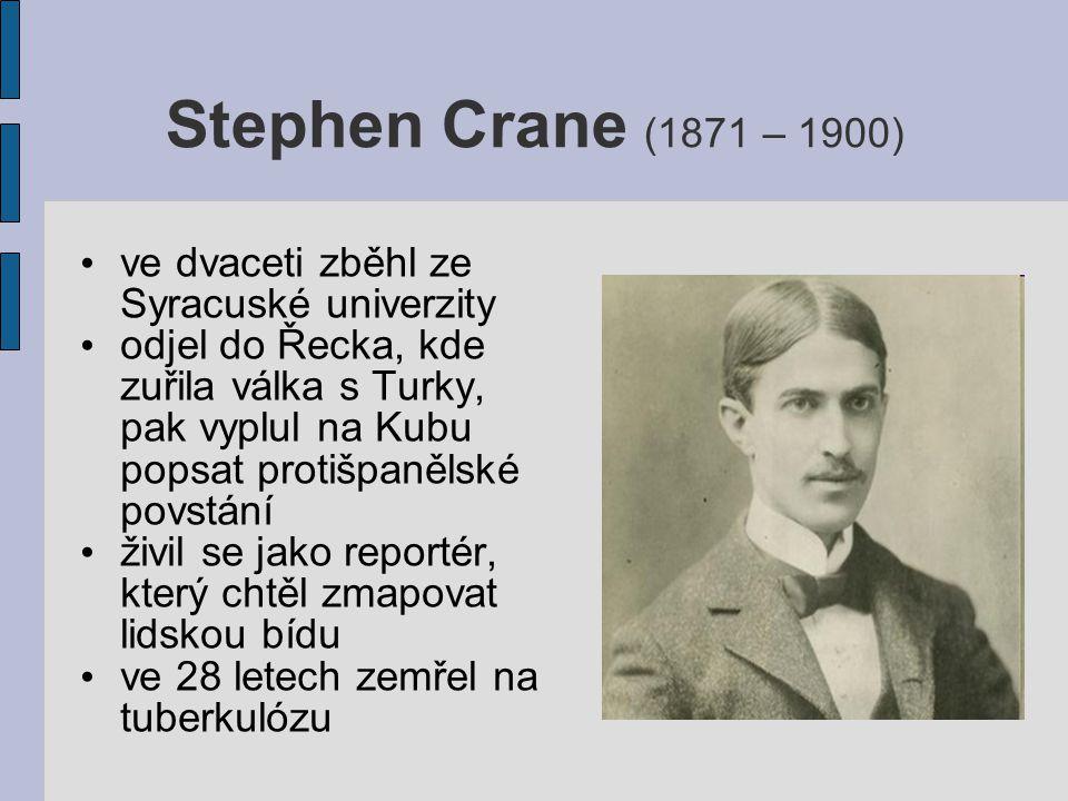 Stephen Crane (1871 – 1900) ve dvaceti zběhl ze Syracuské univerzity odjel do Řecka, kde zuřila válka s Turky, pak vyplul na Kubu popsat protišpanělsk
