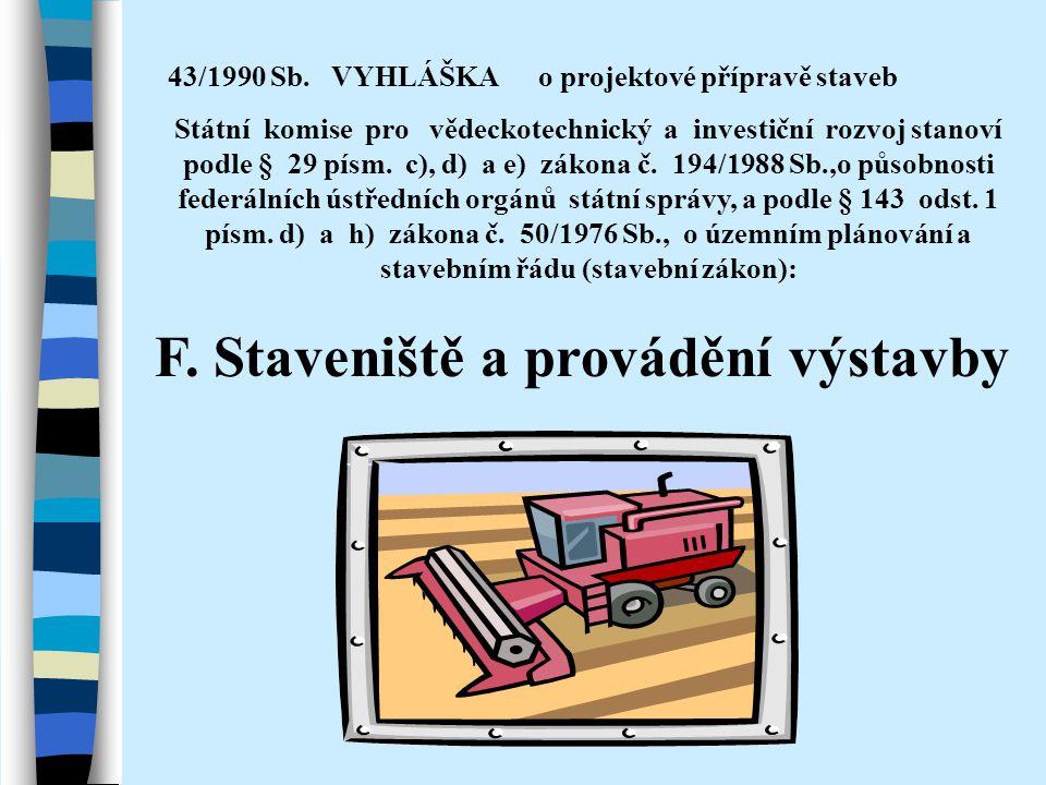 F. Staveniště a provádění výstavby 43/1990 Sb. VYHLÁŠKA o projektové přípravě staveb Státní komise pro vědeckotechnický a investiční rozvoj stanoví po