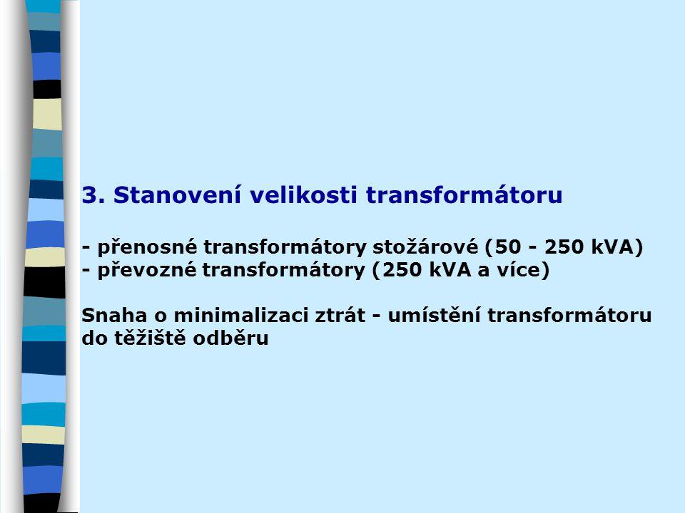 3. Stanovení velikosti transformátoru - přenosné transformátory stožárové (50 - 250 kVA) - převozné transformátory (250 kVA a více) Snaha o minimaliza
