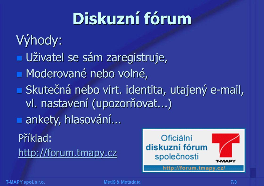 T-MAPY spol. s r.o. MetIS & Metadata 8/8 Děkuji za pozornost www.tmapy.cz petr.riha@tmapy.cz
