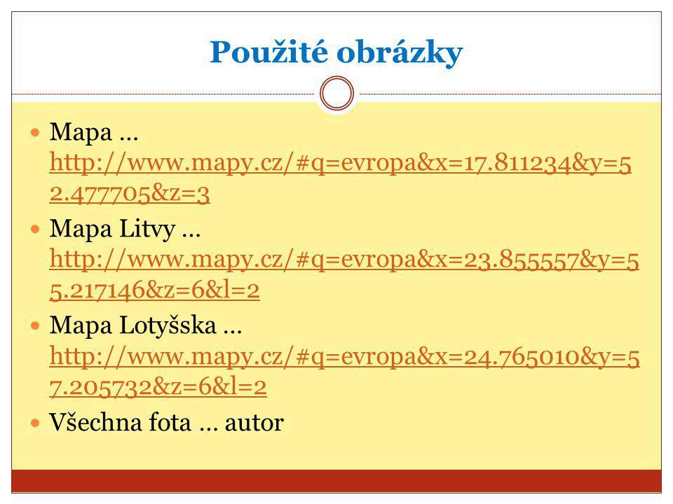 Použité obrázky Mapa … http://www.mapy.cz/#q=evropa&x=17.811234&y=5 2.477705&z=3 http://www.mapy.cz/#q=evropa&x=17.811234&y=5 2.477705&z=3 Mapa Litvy