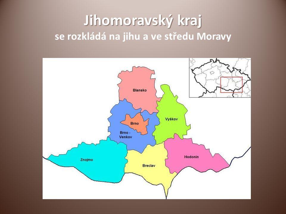Jihomoravský kraj Jihomoravský kraj se rozkládá na jihu a ve středu Moravy