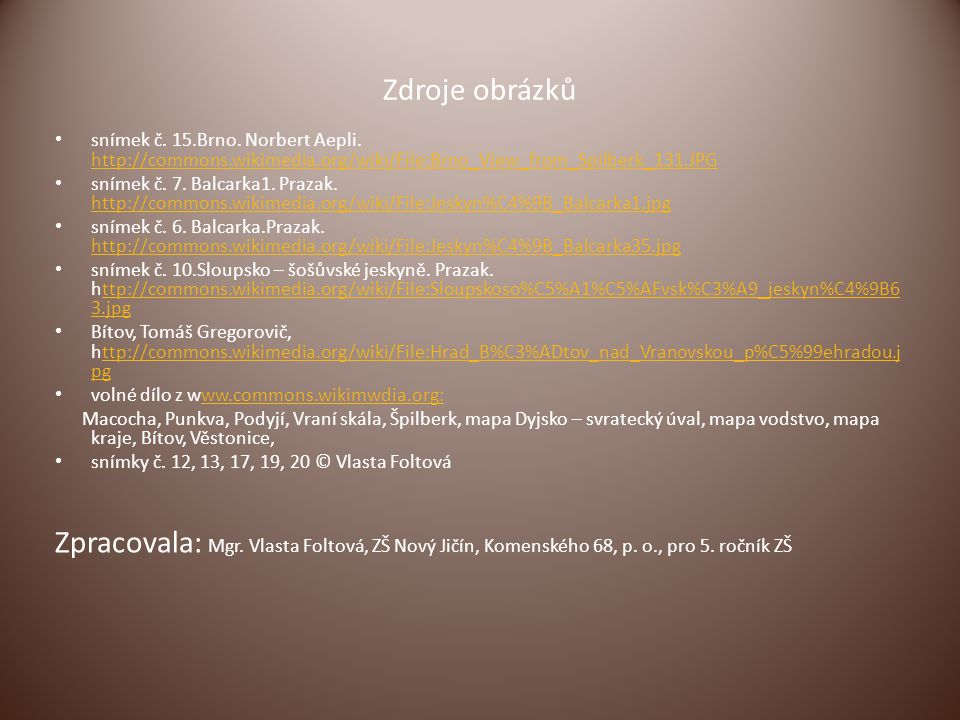 Zdroje obrázků snímek č. 15.Brno. Norbert Aepli. http://commons.wikimedia.org/wiki/File:Brno_View_from_Spilberk_131.JPG http://commons.wikimedia.org/w