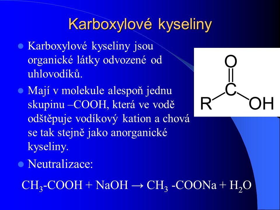 Karboxylové kyseliny Karboxylové kyseliny jsou organické látky odvozené od uhlovodíků. Mají v molekule alespoň jednu skupinu –COOH, která ve vodě odšt