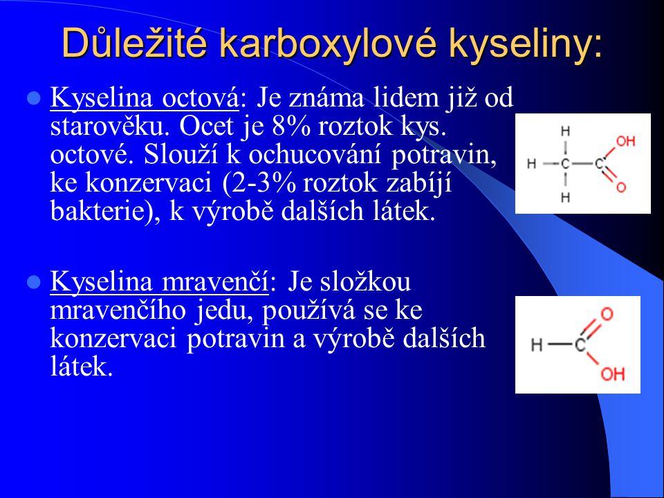 Důležité karboxylové kyseliny: Kyselina octová: Je známa lidem již od starověku. Ocet je 8% roztok kys. octové. Slouží k ochucování potravin, ke konze