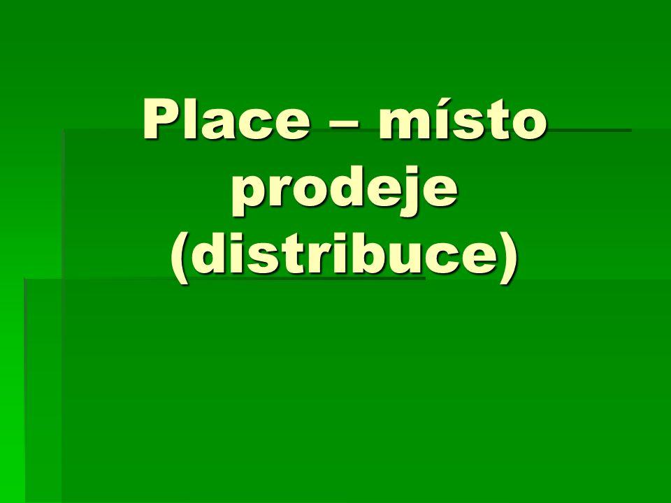 Místo prodeje (place) prodejní cesty = jakými cestami dostat produkt k zákazníkům - místo prodeje Způsoby: 1.