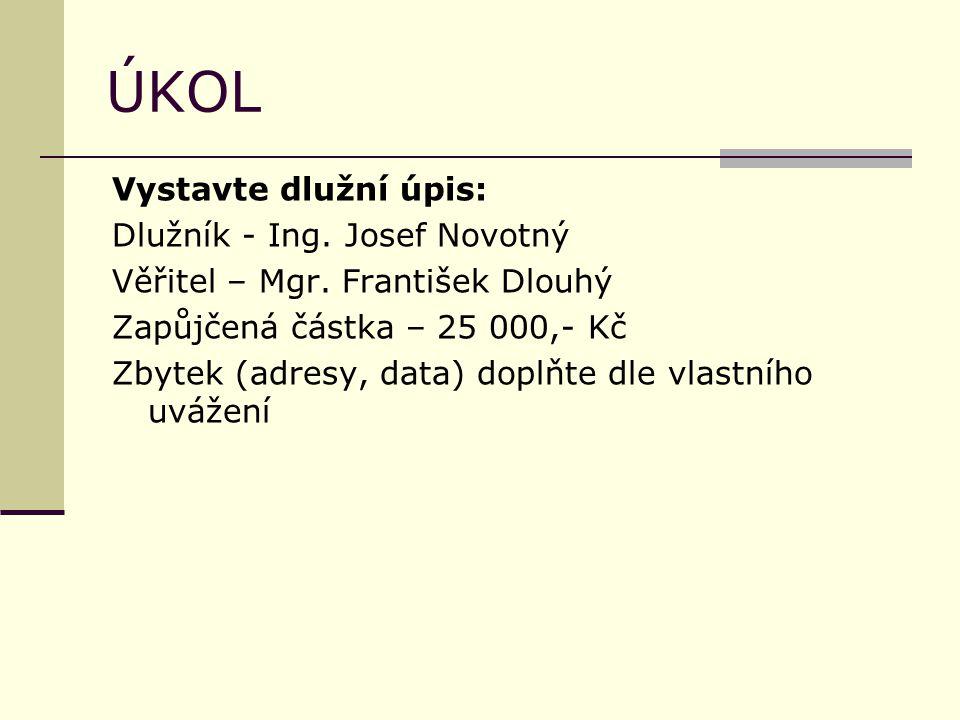 ÚKOL Vystavte dlužní úpis: Dlužník - Ing. Josef Novotný Věřitel – Mgr.