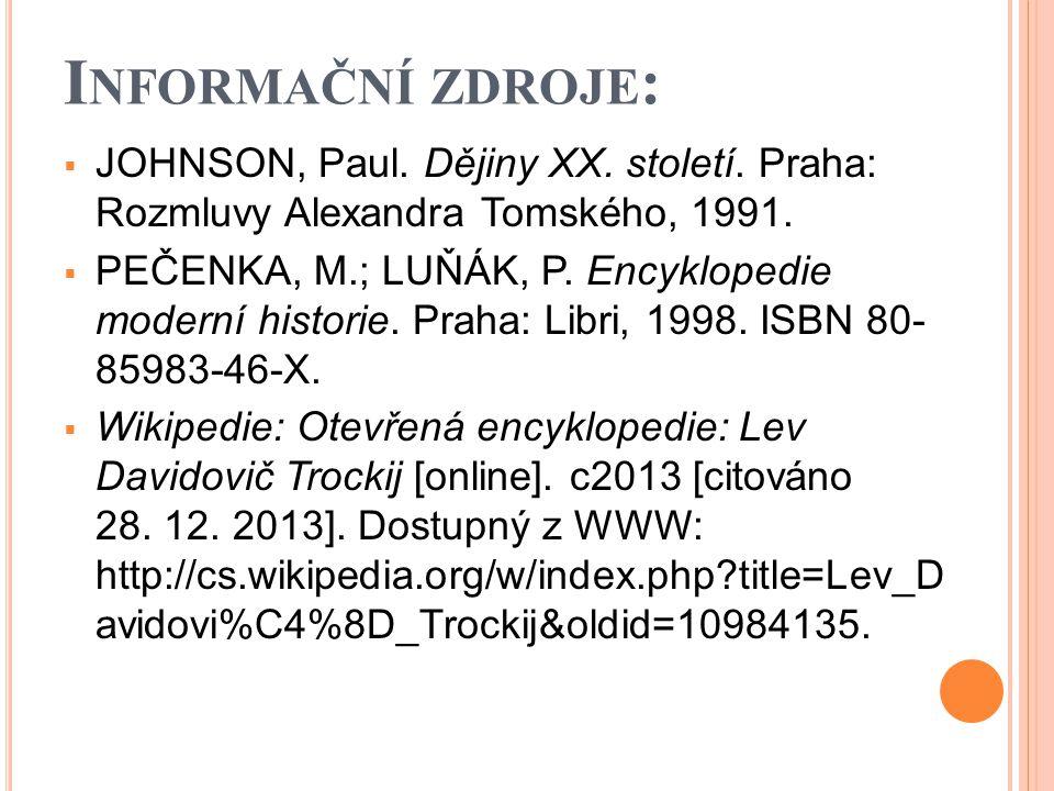 I NFORMAČNÍ ZDROJE :  JOHNSON, Paul. Dějiny XX. století.