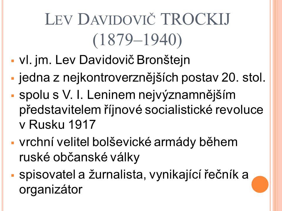 Z AČÁTEK POLITICKÉ ČINNOSTI  již v mládí se stal stoupencem marxismu  za své politické aktivity vyloučen z VŠ a roku 1902 deportován na Sibiř  patřil k hlavním organizátorům neúspěšné ruské revoluce v roce 1905  léta 1906 ‒ 1917 strávil v exilu  v článcích i knihách propagoval revoluci