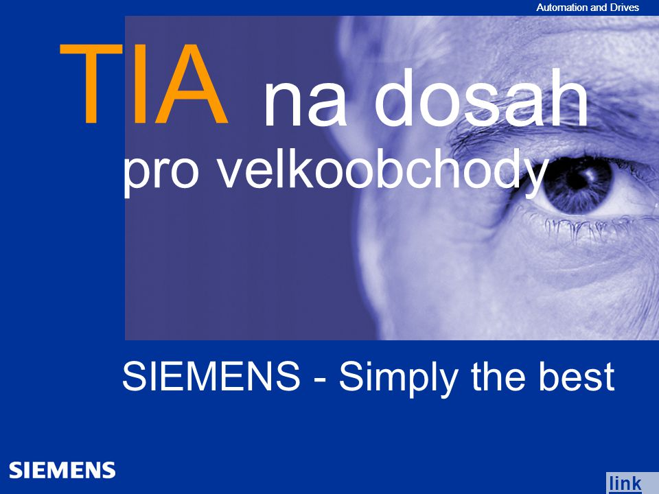 Automation and Drives pro velkoobchody TIA na dosah SIEMENS - Simply the best link