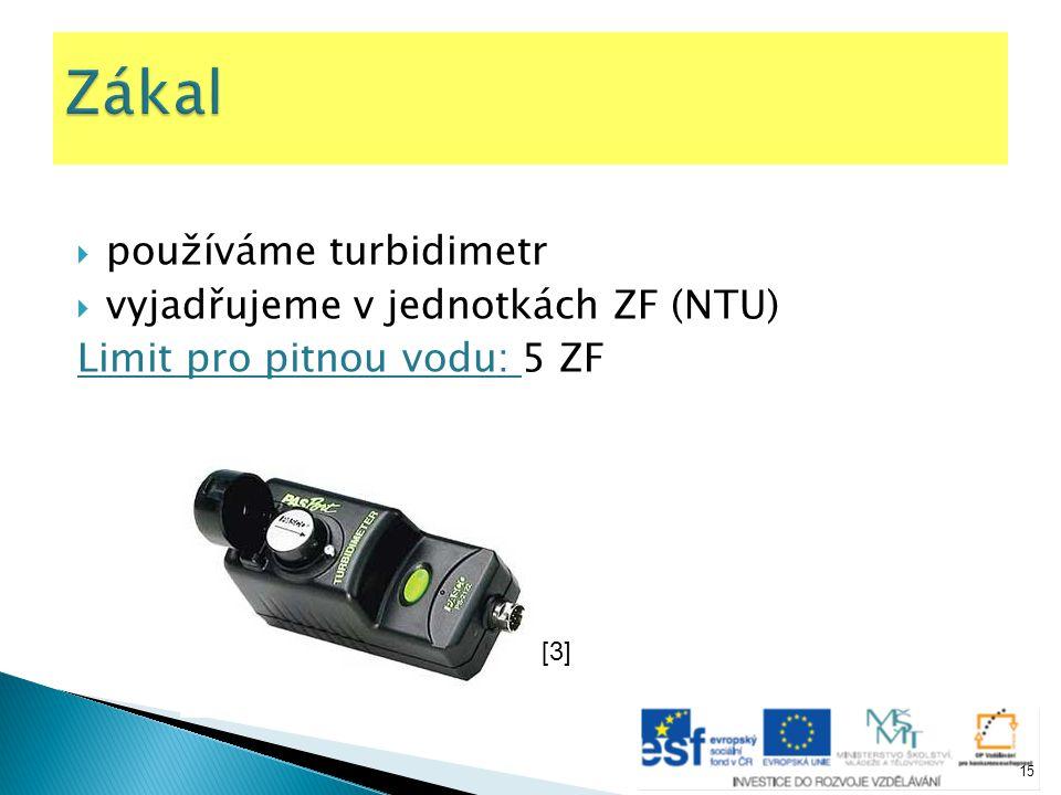  používáme turbidimetr  vyjadřujeme v jednotkách ZF (NTU) Limit pro pitnou vodu: 5 ZF [3] 15