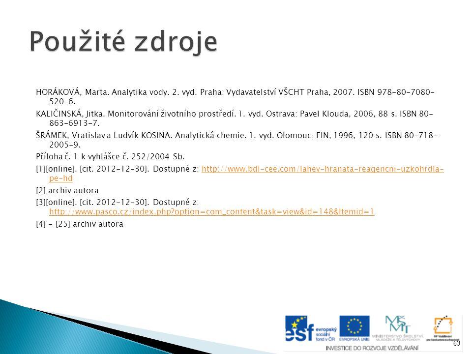 HORÁKOVÁ, Marta. Analytika vody. 2. vyd. Praha: Vydavatelství VŠCHT Praha, 2007. ISBN 978-80-7080- 520-6. KALIČINSKÁ, Jitka. Monitorování životního pr