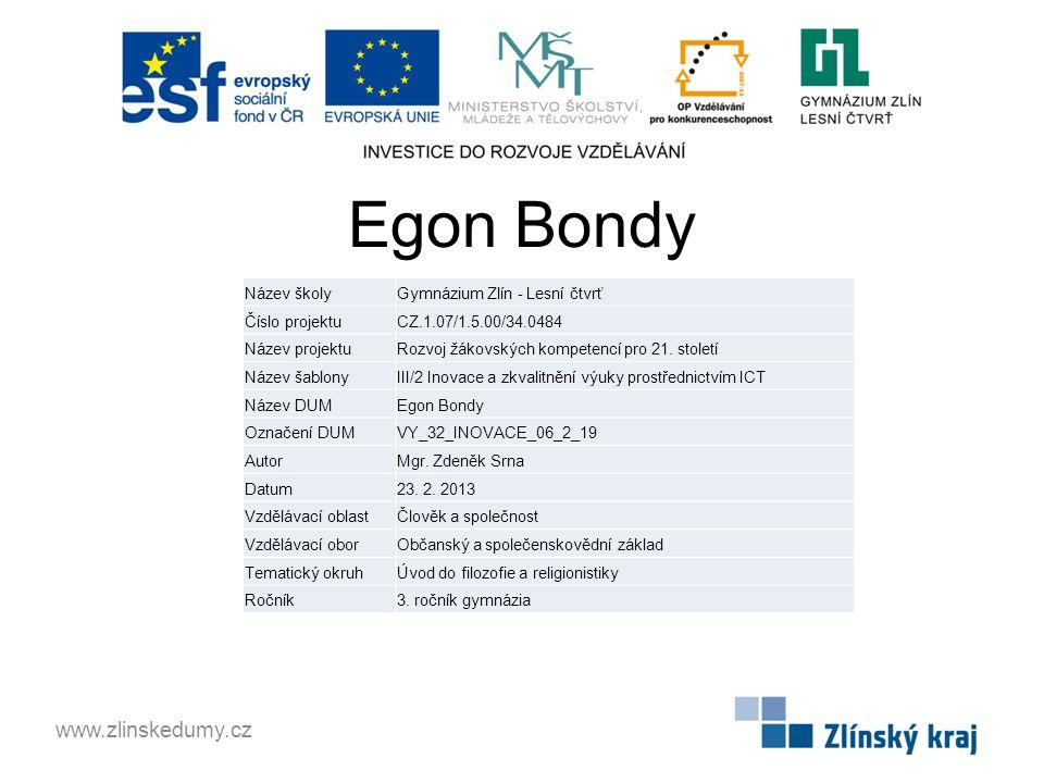 Egon Bondy www.zlinskedumy.cz Název školyGymnázium Zlín - Lesní čtvrť Číslo projektuCZ.1.07/1.5.00/34.0484 Název projektuRozvoj žákovských kompetencí pro 21.