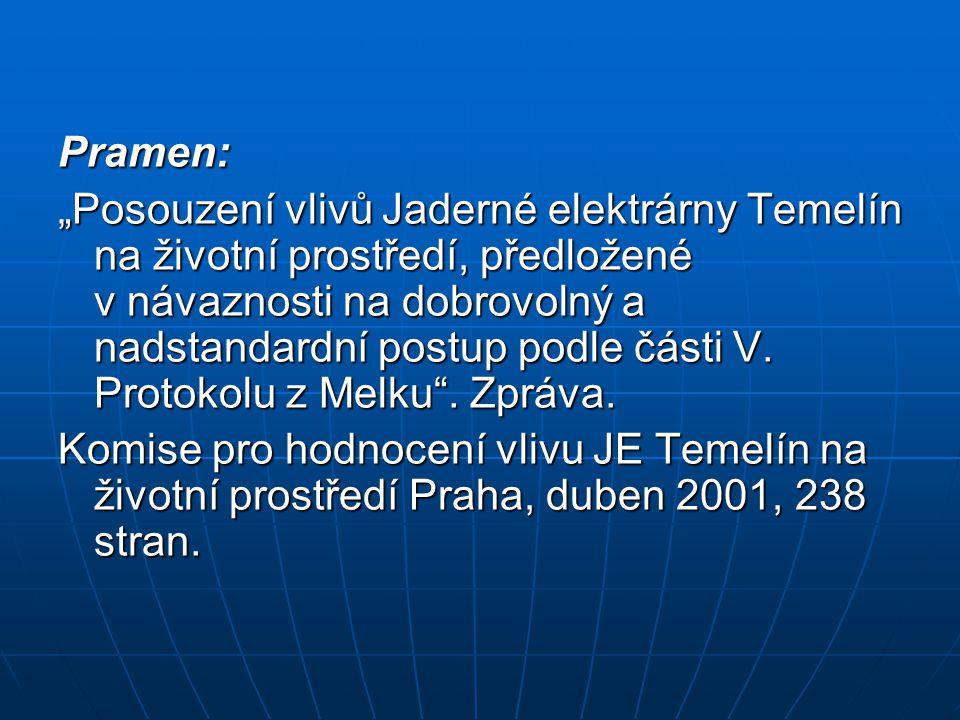 """Pramen: """"Posouzení vlivů Jaderné elektrárny Temelín na životní prostředí, předložené v návaznosti na dobrovolný a nadstandardní postup podle části V."""