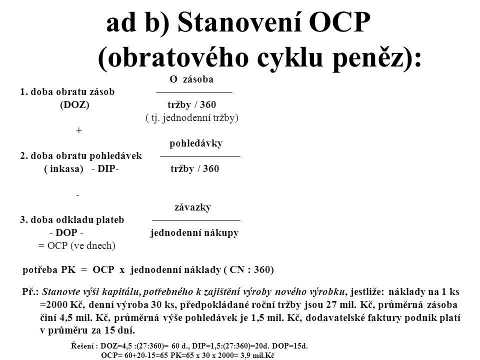 ad b) Stanovení OCP (obratového cyklu peněz): b) Běžné ( krátkodobé) financování → neboli financování a řízení pracovního kapitálu (working capital ma