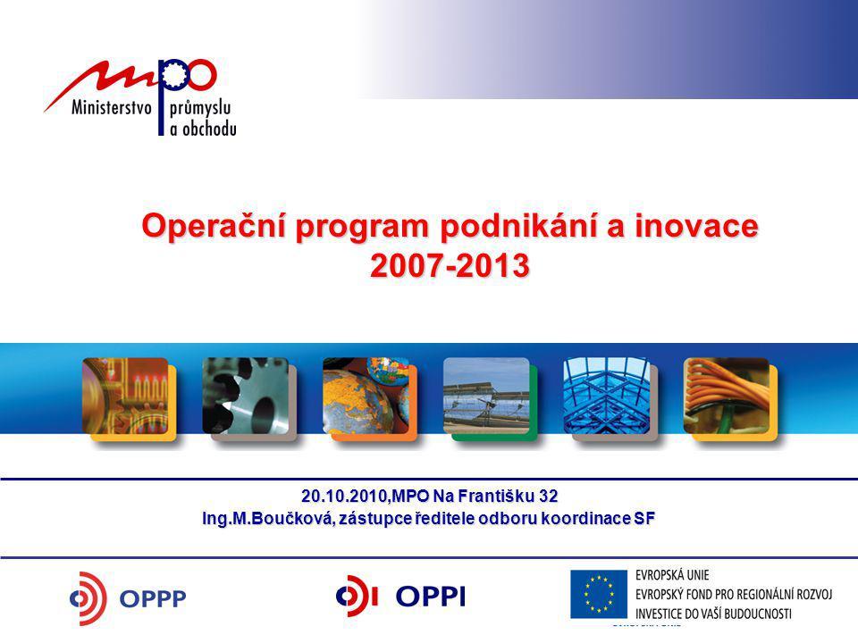 Operační program podnikání a inovace 2007-2013 20.10.2010,MPO Na Františku 32 Ing.M.Boučková, zástupce ředitele odboru koordinace SF