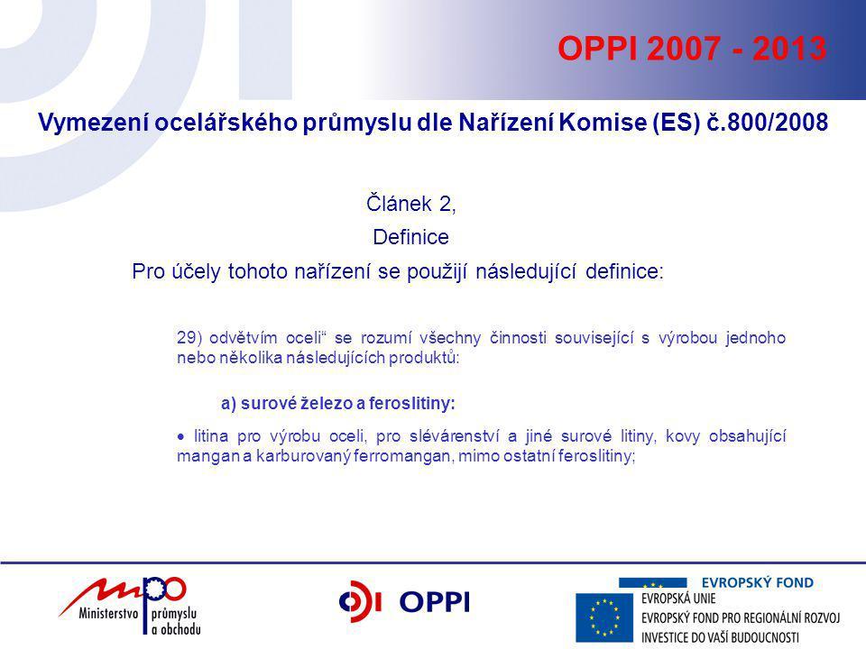 OPPI 2007 - 2013 Vymezení ocelářského průmyslu dle Nařízení Komise (ES) č.800/2008 Článek 2, Definice Pro účely tohoto nařízení se použijí následující