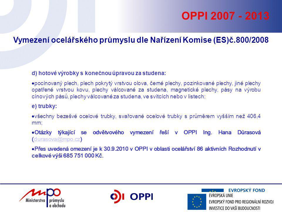OPPI 2007 - 2013 Vymezení ocelářského průmyslu dle Nařízení Komise (ES)č.800/2008 d) hotové výrobky s konečnou úpravou za studena:  pocínovaný plech,