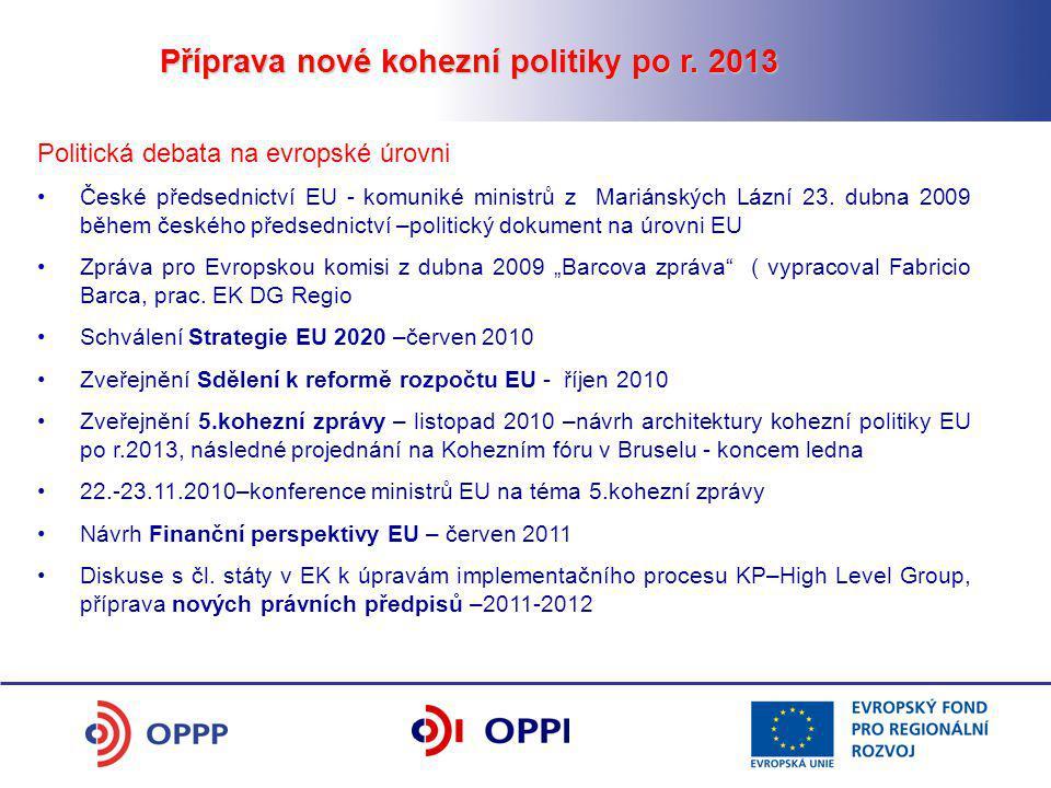 Příprava nové kohezní politiky po r. 2013 Politická debata na evropské úrovni České předsednictví EU - komuniké ministrů z Mariánských Lázní 23. dubna