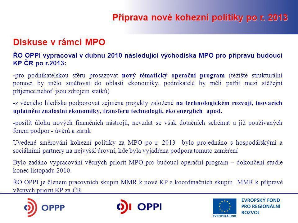 Příprava nové kohezní politiky po r. 2013 Diskuse v rámci MPO ŘO OPPI vypracoval v dubnu 2010 následující východiska MPO pro přípravu budoucí KP ČR po