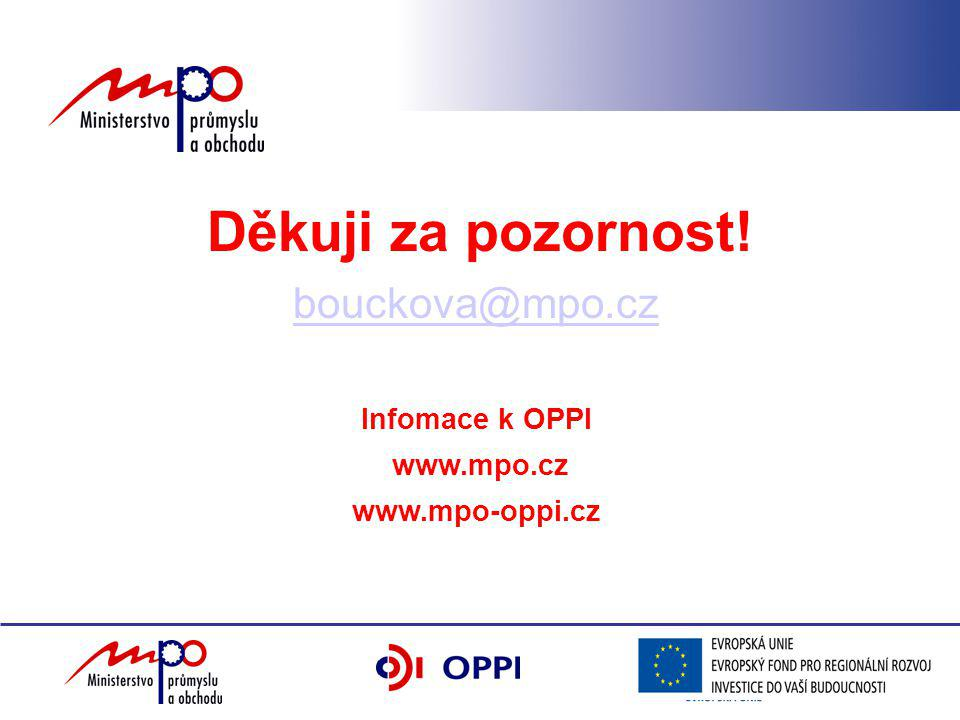 Děkuji za pozornost! bouckova@mpo.cz Infomace k OPPI www.mpo.cz www.mpo-oppi.cz