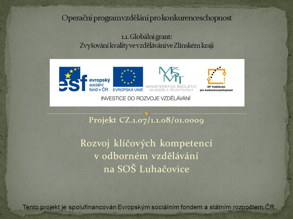 Projekt CZ.1.07/1.1.08/01.0009 Rozvoj klíčových kompetencí v odborném vzdělávání na SOŠ Luhačovice Tento projekt je spolufinancován Evropským sociálním fondem a státním rozpočtem ČR.