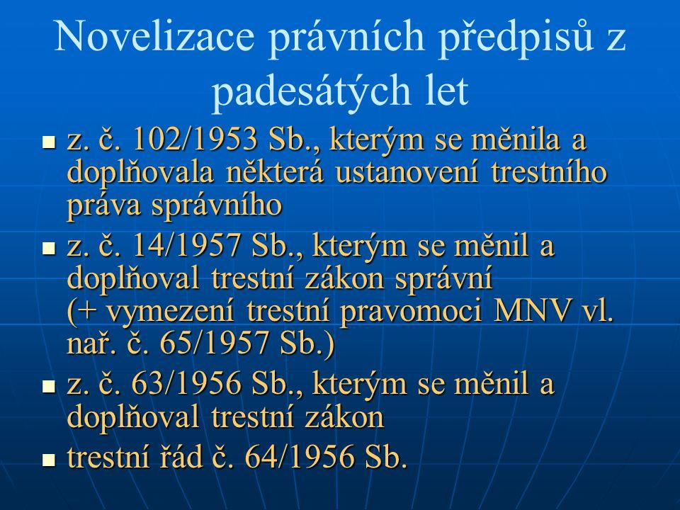 Novelizace právních předpisů z padesátých let z. č. 102/1953 Sb., kterým se měnila a doplňovala některá ustanovení trestního práva správního z. č. 102