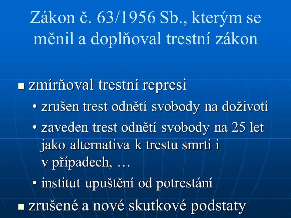 Zákon č. 63/1956 Sb., kterým se měnil a doplňoval trestní zákon zmírňoval trestní represi zmírňoval trestní represi zrušen trest odnětí svobody na dož