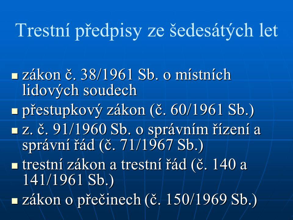 Trestní předpisy ze šedesátých let zákon č. 38/1961 Sb. o místních lidových soudech zákon č. 38/1961 Sb. o místních lidových soudech přestupkový zákon
