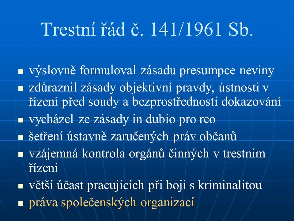 Trestní řád č. 141/1961 Sb. výslovně formuloval zásadu presumpce neviny zdůraznil zásady objektivní pravdy, ústnosti v řízení před soudy a bezprostřed