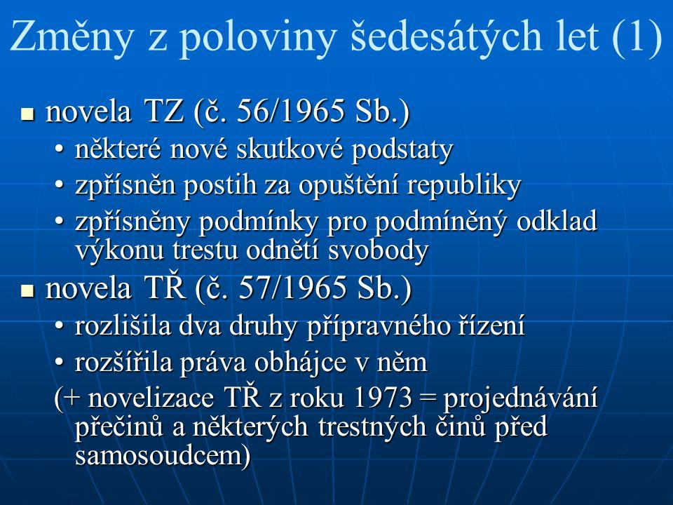 Změny z poloviny šedesátých let (1) novela TZ (č. 56/1965 Sb.) novela TZ (č. 56/1965 Sb.) některé nové skutkové podstatyněkteré nové skutkové podstaty