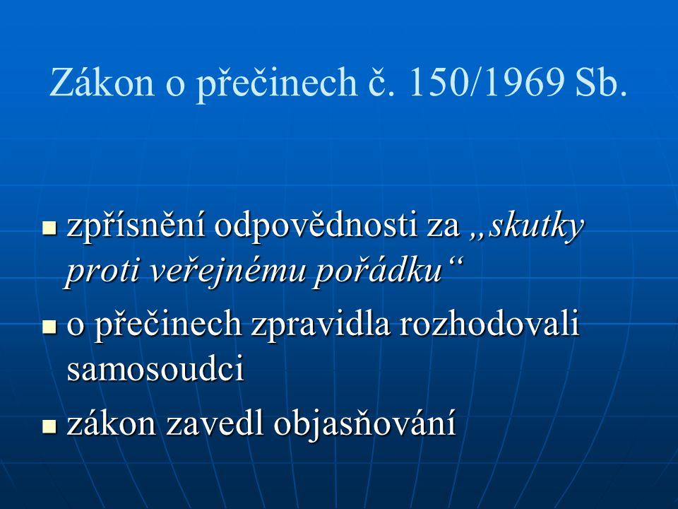 """Zákon o přečinech č. 150/1969 Sb. zpřísnění odpovědnosti za """"skutky proti veřejnému pořádku"""" zpřísnění odpovědnosti za """"skutky proti veřejnému pořádku"""