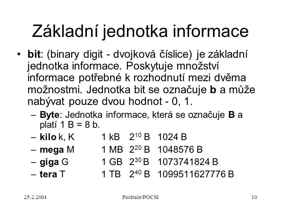 25.2.2004Počítače/POCSI10 Základní jednotka informace bit: (binary digit - dvojková číslice) je základní jednotka informace. Poskytuje množství inform