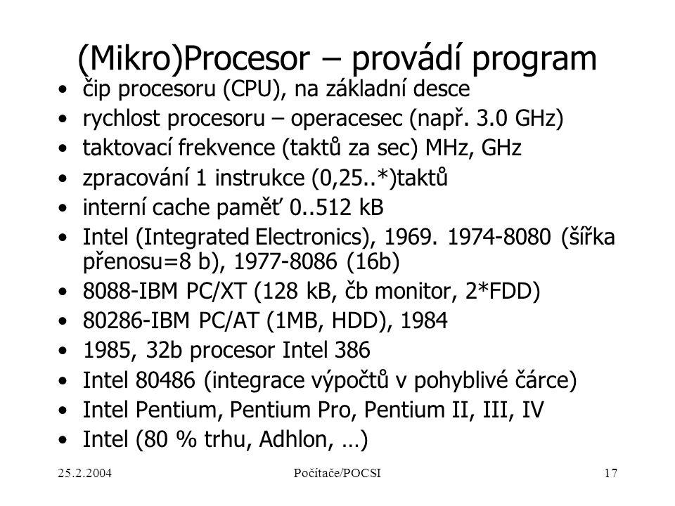 25.2.2004Počítače/POCSI17 (Mikro)Procesor – provádí program čip procesoru (CPU), na základní desce rychlost procesoru – operacesec (např. 3.0 GHz) tak