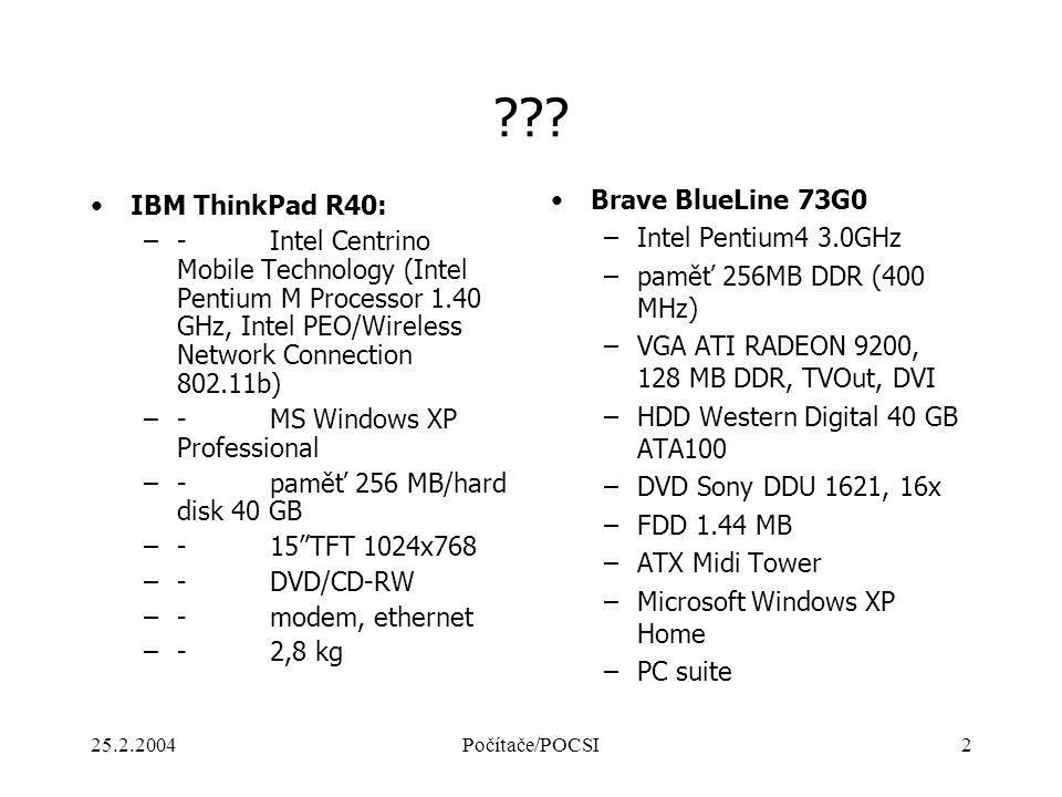 25.2.2004Počítače/POCSI2 ??? IBM ThinkPad R40: –- Intel Centrino Mobile Technology (Intel Pentium M Processor 1.40 GHz, Intel PEO/Wireless Network Con
