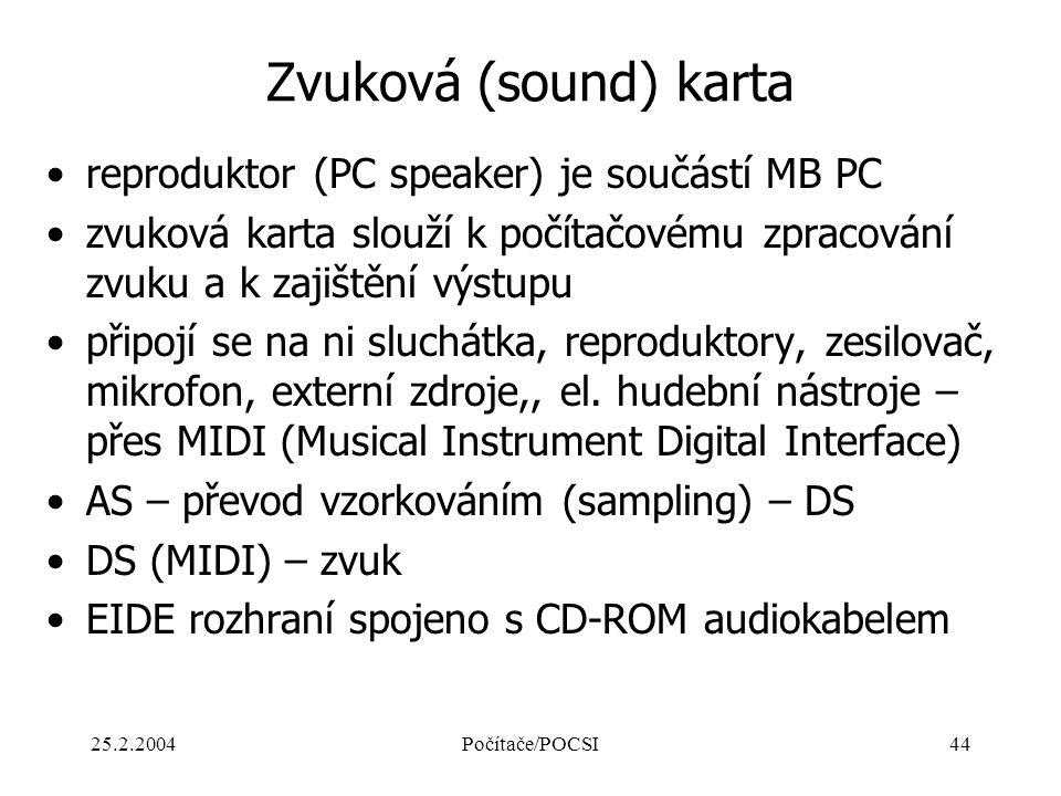 25.2.2004Počítače/POCSI44 Zvuková (sound) karta reproduktor (PC speaker) je součástí MB PC zvuková karta slouží k počítačovému zpracování zvuku a k za