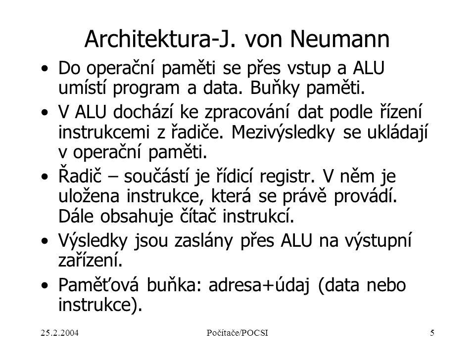 25.2.2004Počítače/POCSI5 Architektura-J. von Neumann Do operační paměti se přes vstup a ALU umístí program a data. Buňky paměti. V ALU dochází ke zpra