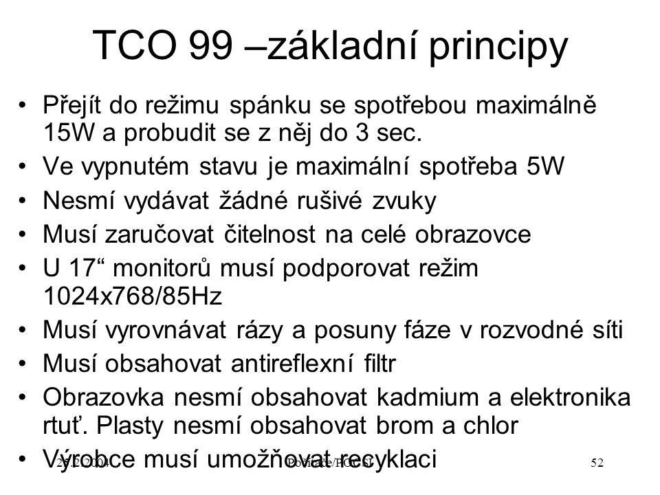 25.2.2004Počítače/POCSI52 TCO 99 –základní principy Přejít do režimu spánku se spotřebou maximálně 15W a probudit se z něj do 3 sec. Ve vypnutém stavu