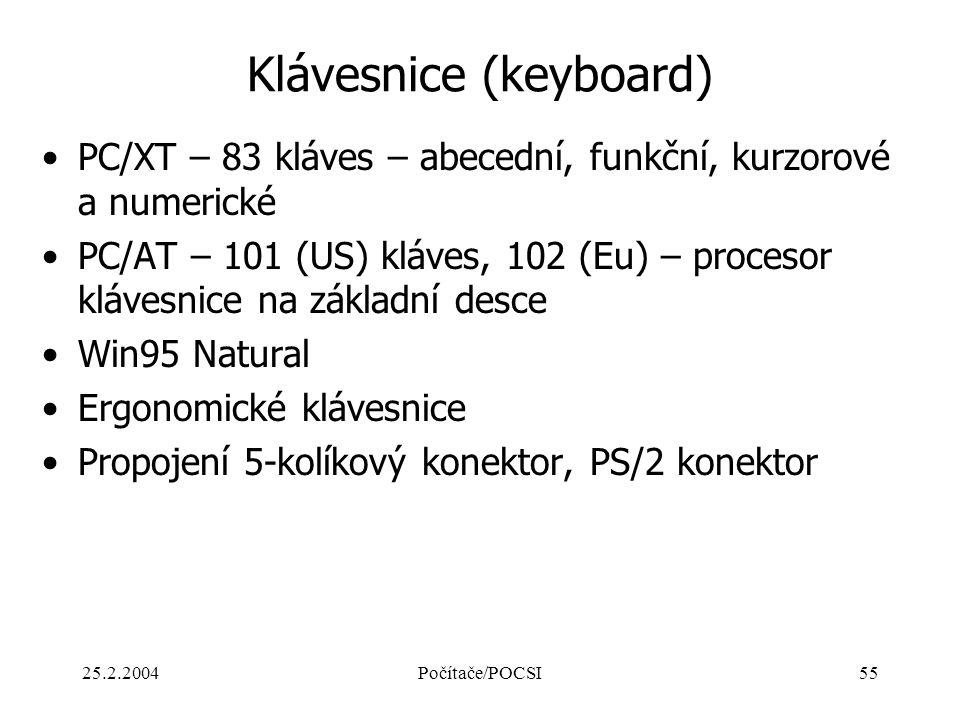 25.2.2004Počítače/POCSI55 Klávesnice (keyboard) PC/XT – 83 kláves – abecední, funkční, kurzorové a numerické PC/AT – 101 (US) kláves, 102 (Eu) – proce