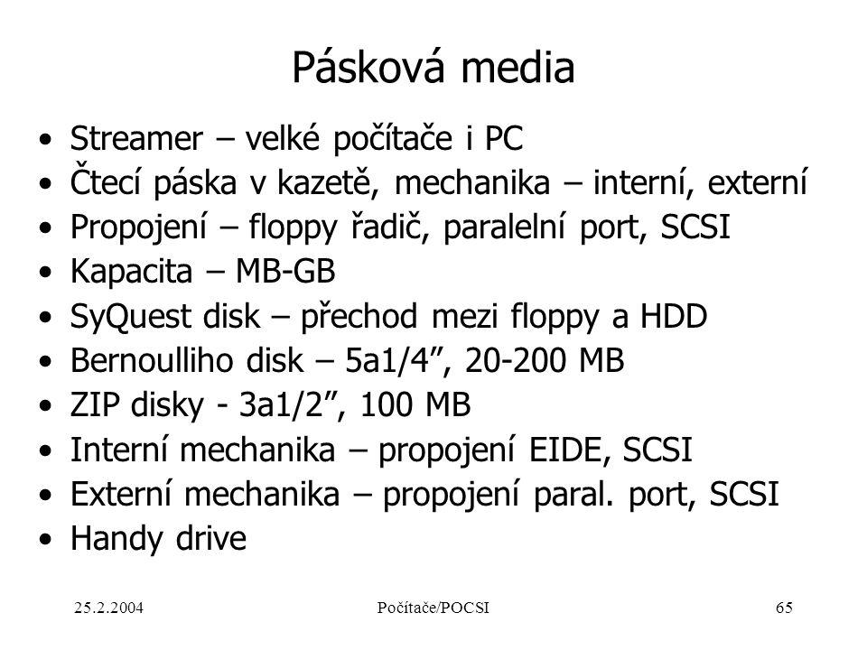 25.2.2004Počítače/POCSI65 Pásková media Streamer – velké počítače i PC Čtecí páska v kazetě, mechanika – interní, externí Propojení – floppy řadič, pa
