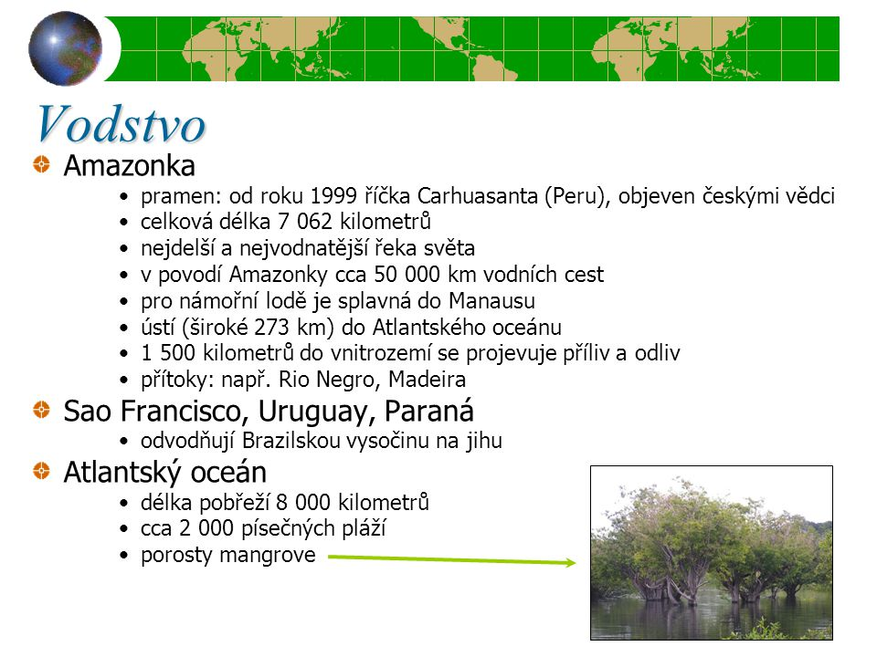 Amazonka pramen: od roku 1999 říčka Carhuasanta (Peru), objeven českými vědci celková délka 7 062 kilometrů nejdelší a nejvodnatější řeka světa v povo