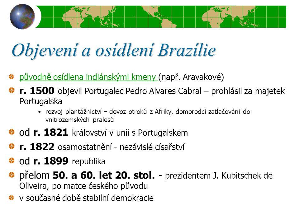 Objevení a osídlení Brazílie původně osídlena indiánskými kmeny původně osídlena indiánskými kmeny (např. Aravakové) r. 1500 objevil Portugalec Pedro