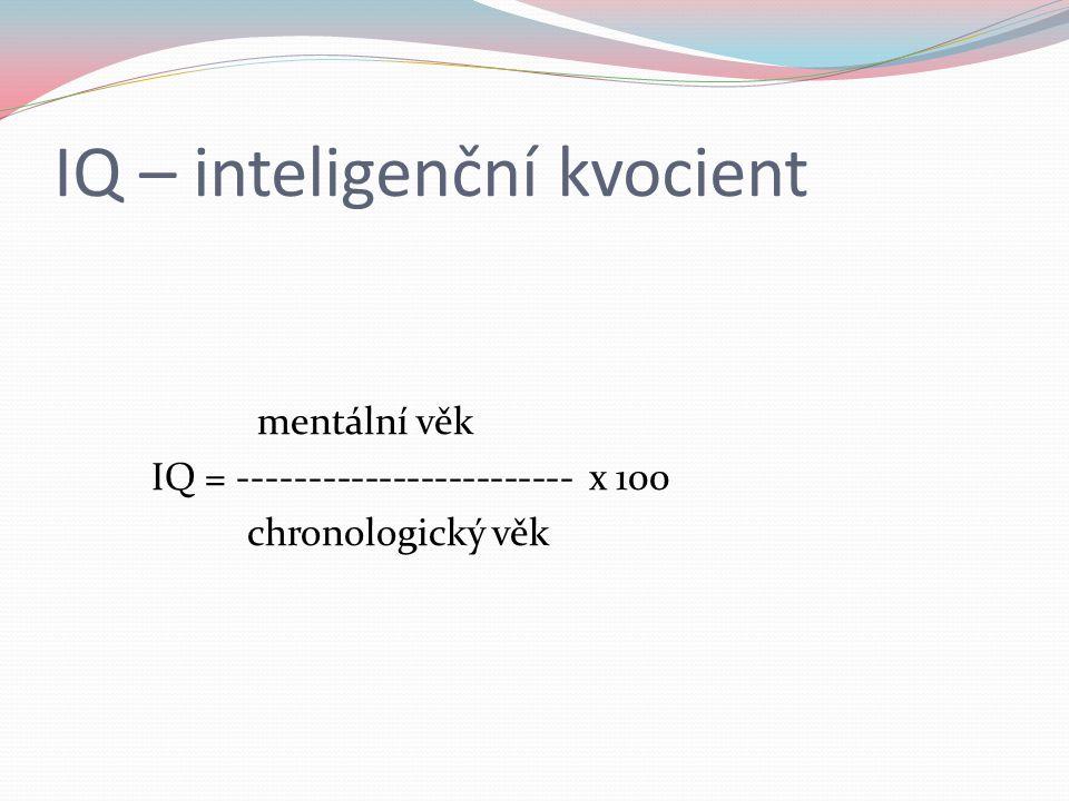 IQ – inteligenční kvocient mentální věk IQ = ------------------------ x 100 chronologický věk