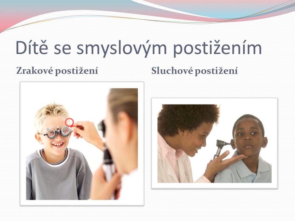 Dítě se smyslovým postižením Zrakové postižení Sluchové postižení